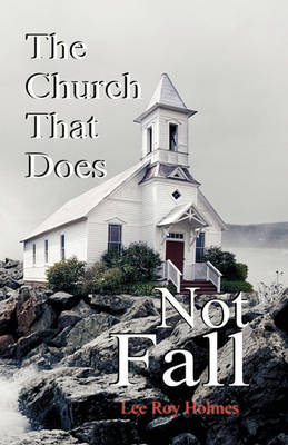 The Church That Does Not Fall by Lee Roy Holmes