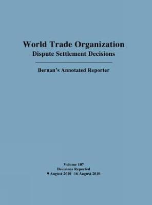 World Trade Organization Dispute Settlement Decisions: Bernan's Annotated Reporter by Mark Nguyen