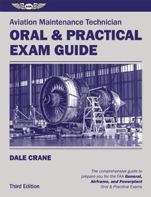 Aviation Maintenance Technician Oral & Practical Exam Guide by Dale Crane