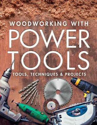 Woodworking with Power Tools: Tools, Techniques & Projects by Editors of Fine Woodworking