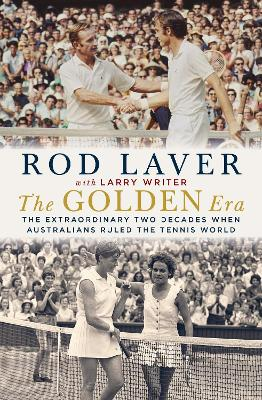 The Golden Era: The extraordinary 25 years when Australians ruled the tennis world by Rod Laver