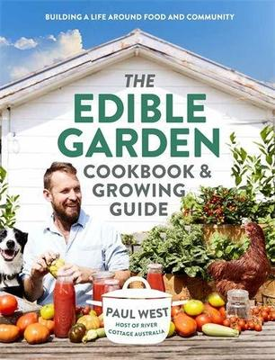 The Edible Garden Cookbook & Growing Guide by Paul West