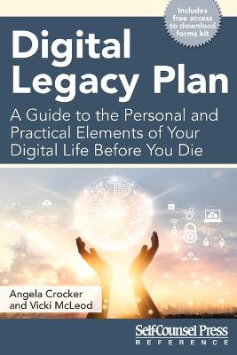 Digital Legacy Plan: A Guide to the Personal and Practical Elements of Your Digital Life Before You Die by Angela Crocker