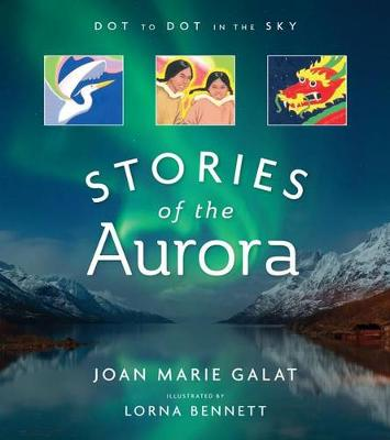 Dot to Dot in the Sky (Stories of the Aurora) by Joan Galat