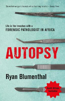 Autopsy: Life in the trenches with a forensic pathologist in Africa by Ryan Blumenthal