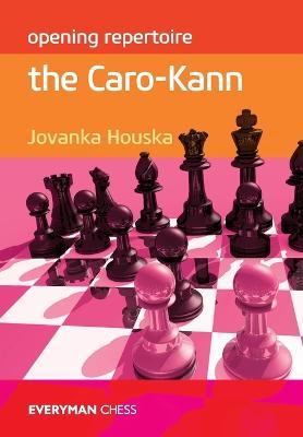 Opening Repertoire: The Caro-Kann by Jovanka Houska