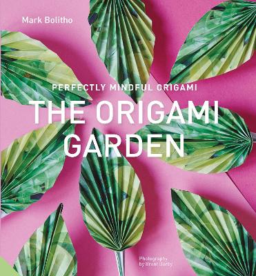 Perfectly Mindful Origami - The Origami Garden by Mark Bolitho
