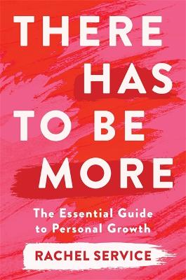 There Has To Be More: The Essential Guide To Personal Growth by Rachel Service