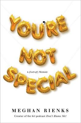You're Not Special: A (Sort-of) Memoir by Meghan Rienks