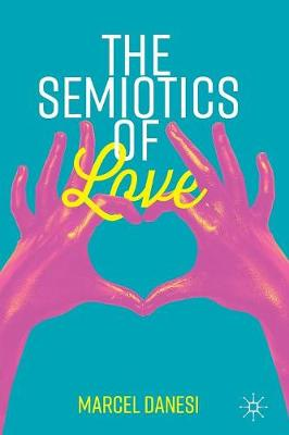 The Semiotics of Love by Marcel Danesi