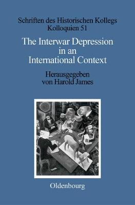 The Interwar Depression in an International Context by Harold James