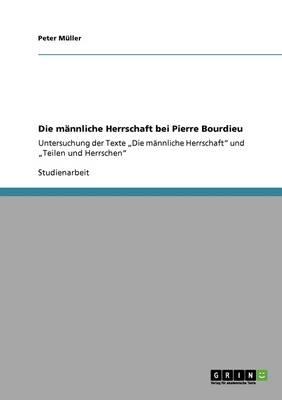 Die Mannliche Herrschaft Bei Pierre Bourdieu book