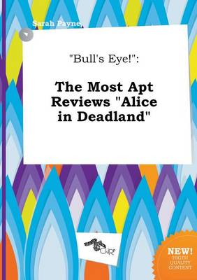 Bull's Eye!: The Most Apt Reviews Alice in Deadland by Sarah Payne