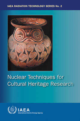 Nuclear Techniques for Cultural Heritage Research by International Atomic Energy Agency