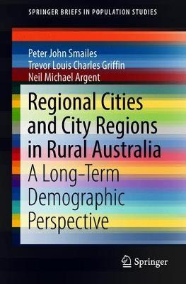 Regional Cities and City Regions in Rural Australia: A Long-Term Demographic Perspective by Peter John Smailes