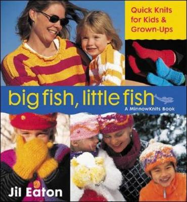 Big Fish, Little Fish: Quickknits for Kids and Grown-ups by Jil Eaton