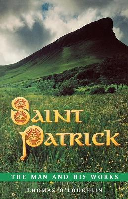 St. Patrick: The Man and His Works by Professor Thomas O'Loughlin