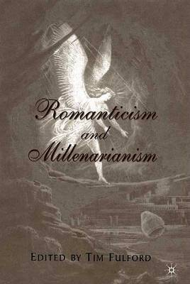 Romanticism and Millenarianism by Tim Fulford