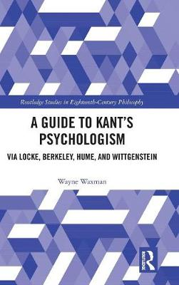 A Guide to Kant's Psychologism: via Locke, Berkeley, Hume, and Wittgenstein book