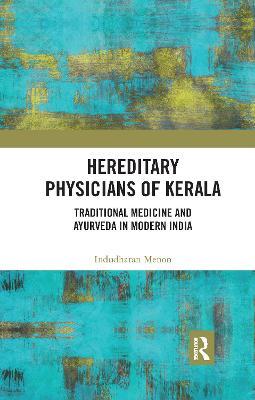 Hereditary Physicians of Kerala: Traditional Medicine and Ayurveda in Modern India by Indudharan Menon