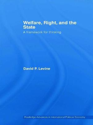 Welfare, Right and the State: A Framework for Thinking by David P. Levine