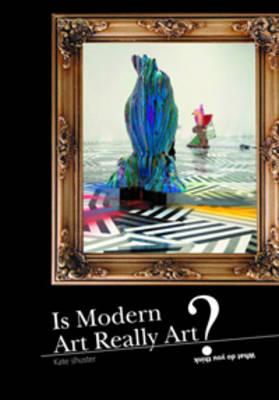 Is Modern Art Really Art? by Kelley Bieringer