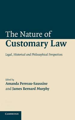 The Nature of Customary Law by Amanda Perreau-Saussine