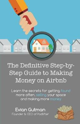 The Definitive Step-By-Step Guide to Making Money on Airbnb by Evian Gutman