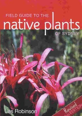 Field Guide to the Native Plants of Sydney by Les Robinson