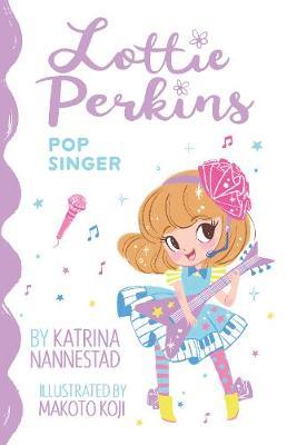 Lottie Perkins, Pop Singer: LIBRARY EDITION (Lottie Perkins, Book 3) by Katrina Nannestad
