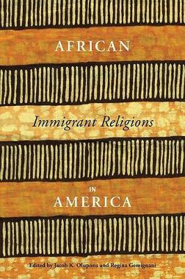 African Immigrant Religions in America by Jacob K. Olupona