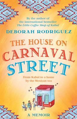 The House on Carnaval Street by Deborah Rodriguez