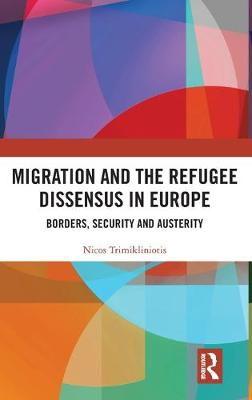 Migration and the Refugee Dissensus in Europe: Borders, Security and Austerity book