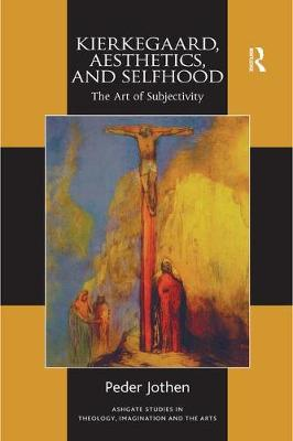 Kierkegaard, Aesthetics, and Selfhood by Peder Jothen