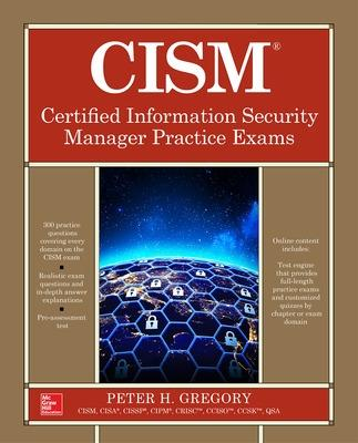 CISM Certified Information Security Manager Practice Exams by Peter Gregory