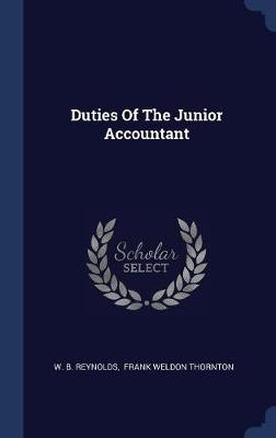Duties of the Junior Accountant by W B Reynolds
