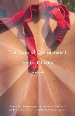 Uses Of Enchantment by HEIDI JULAVITS