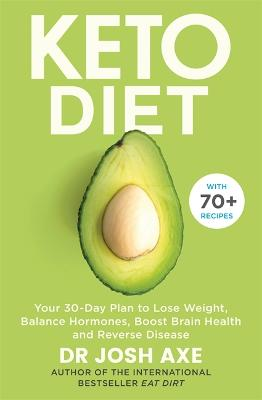 Keto Diet: Your 30-Day Plan to Lose Weight, Balance Hormones, Boost Brain Health, and Reverse Disease by Dr Josh Axe