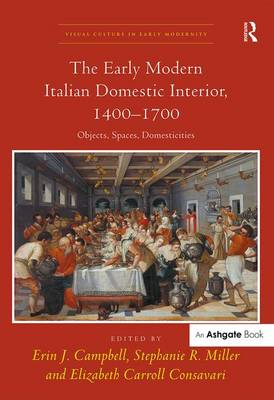 The Early Modern Italian Domestic Interior, 1400-1700 by Erin J. Campbell