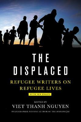 The The Displaced: Refugee Writers on Refugee Lives by Viet Nguyen