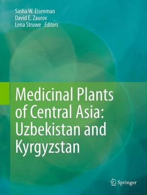 Medicinal Plants of Central Asia: Uzbekistan and Kyrgyzstan by Sasha Eisenman