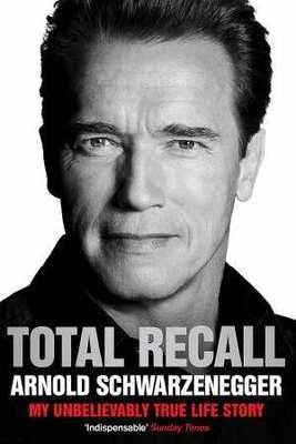 Total Recall: My Unbelievably True Life by Arnold Schwarzenegger