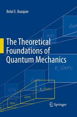 The Theoretical Foundations of Quantum Mechanics by Belal E. Baaquie