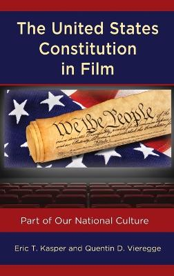 The United States Constitution in Film: Part of Our National Culture by Eric T. Kasper