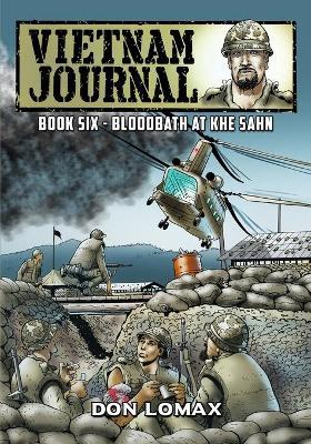 Vietnam Journal - Book 6: Bloodbath at Khe Sanh by Don Lomax
