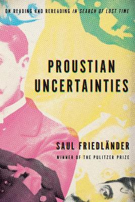 Proustian Uncertainties by Saul Friedlander