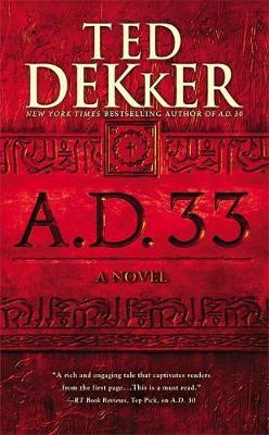 A.D. 33 by Ted Dekker