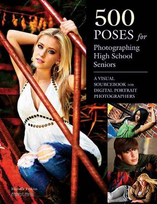 500 Poses For Photographing High-school Seniors by Michelle Perkins