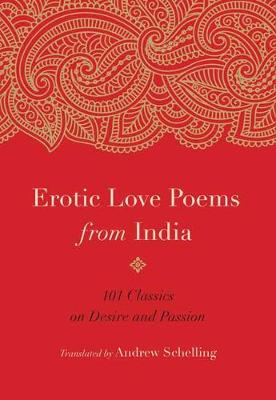 Erotic Love Poems from India: 101 Classics on Desire and Passion book