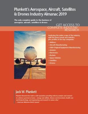 Plunkett's Aerospace, Aircraft, Satellites & Drones Industry Almanac 2019 by Jack W. Plunkett